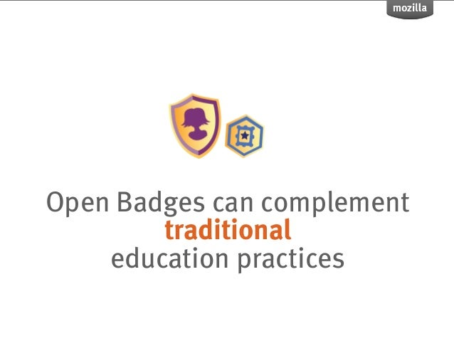 Open Badges can complement        traditional    education practices