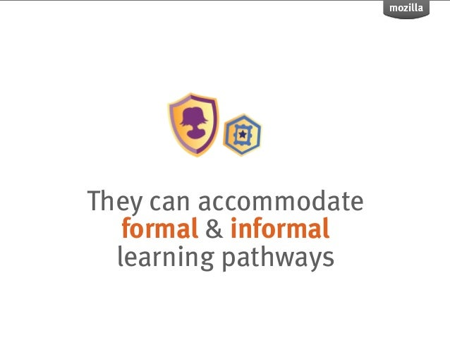 They can accommodate   formal & informal  learning pathways