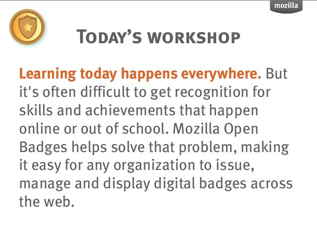 Today's workshopLearning today happens everywhere. Butits often difficult to get recognition forskills and achievements th...