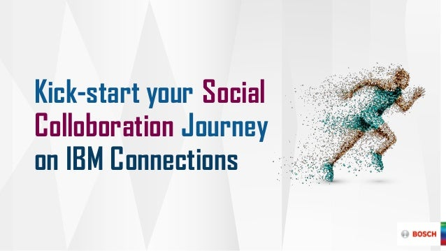 . Kick-start your Social Colloboration Journey on IBM Connections