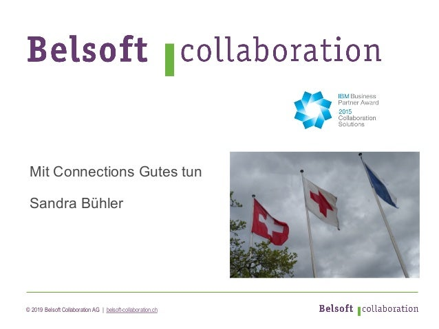 © 2019 Belsoft Collaboration AG | belsoft-collaboration.ch Mit Connections Gutes tun Sandra Bühler