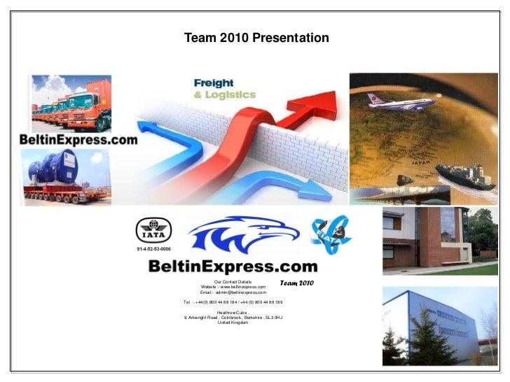 Team 2010 Presentation               Our Contact Details        Website :- www.beltinexpress.com                          ...