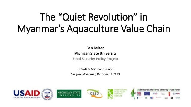 "The ""Quiet Revolution"" in Myanmar's Aquaculture Value Chain Ben Belton Michigan State University Food Security Policy Proj..."