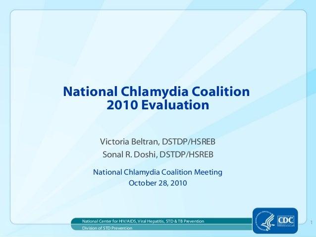 Victoria Beltran, DSTDP/HSREB Sonal R. Doshi, DSTDP/HSREB National Chlamydia Coalition Meeting October 28, 2010 National C...