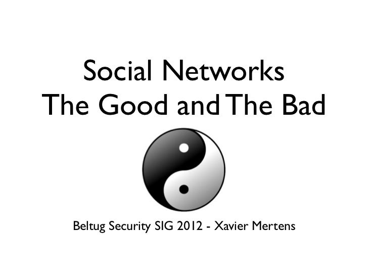 Social NetworksThe Good and The Bad  Beltug Security SIG 2012 - Xavier Mertens