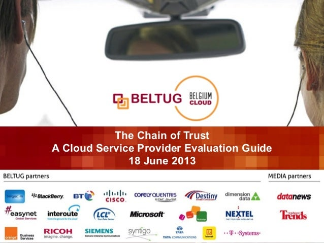 "! BELTUG X-change ""Cloud Service Provider Evaluation Guide""1 18 June 2013P. The Chain of Trust A Cloud Service Provider Ev..."
