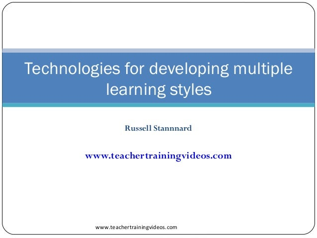 Russell Stannnard www.teachertrainingvideos.com www.teachertrainingvideos.com Technologies for developing multiple learnin...