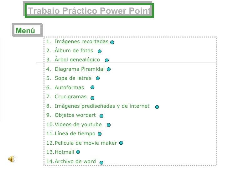 Trabajo Práctico Power Point Menú <ul><li>Imágenes recortadas  </li></ul><ul><li>Álbum de fotos  </li></ul><ul><li>Árbol g...