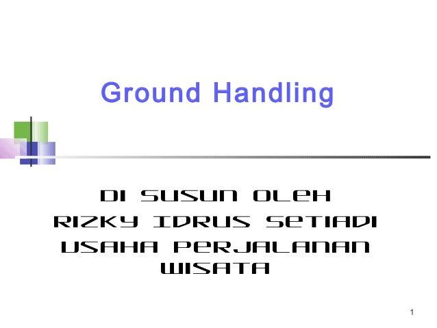 Ground Handling   Di Susun OlehRizky Idrus SetiadiUsaha Perjalanan       Wisata                      1