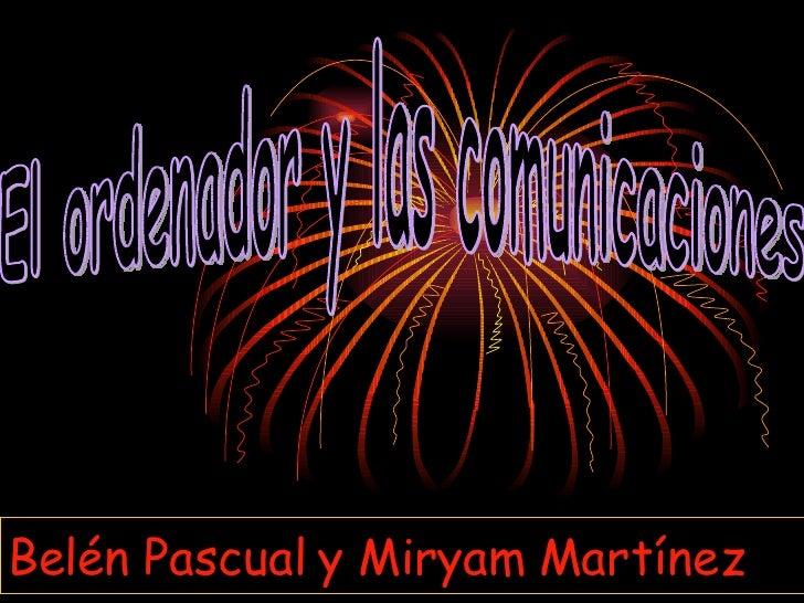 El ordenador y las comunicaciones Belén Pascual y Miryam Martínez