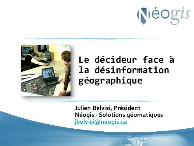 Le  décideur  face  à   la  désinformation   géographique   Julien  Belvisi,  Président   Néogis  -...