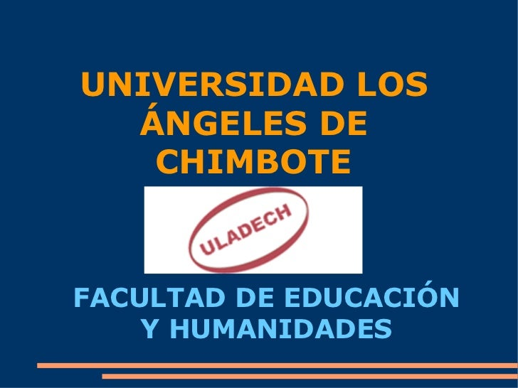 UNIVERSIDAD LOS ÁNGELES DE CHIMBOTE FACULTAD DE EDUCACIÓN Y HUMANIDADES
