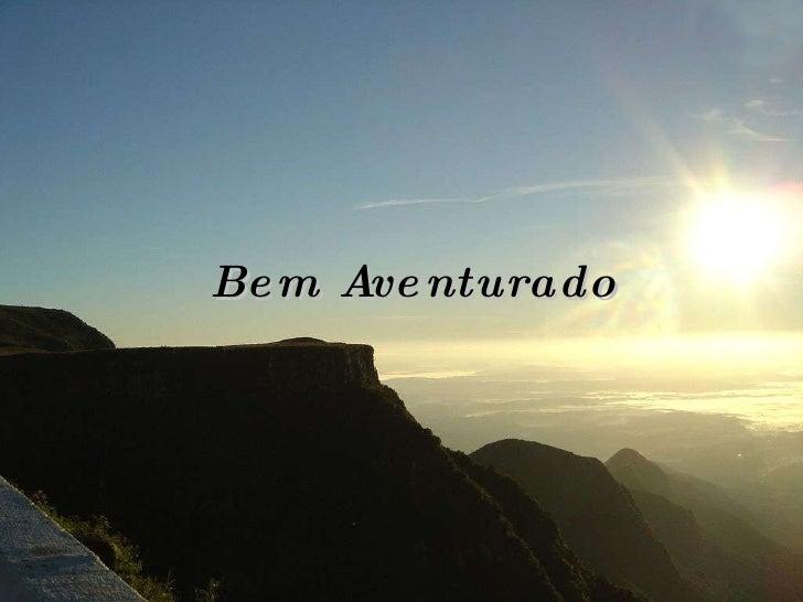 <ul><li>Bem Aventurado </li></ul>