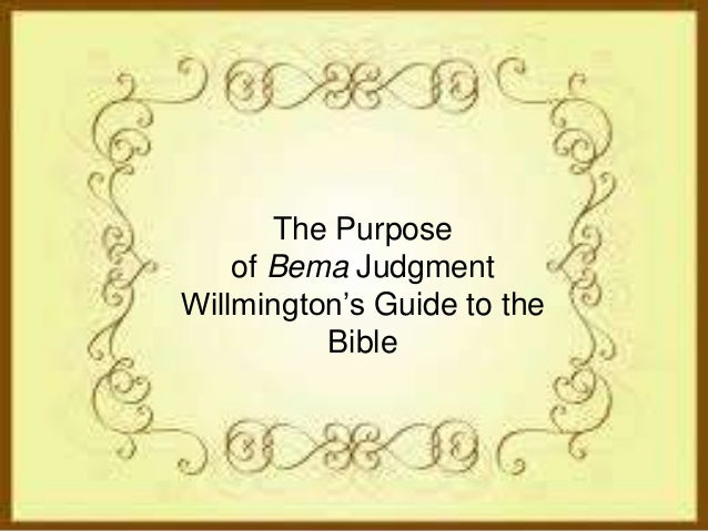 The Purpose of Bema Judgment Willmington's Guide to the Bible