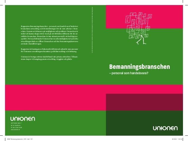 Olof Palmes Gata 17 105 32 Stockholm Tel +46 8 504 15 000 www.unionen.se Rapporten Bemanningsbranschen – personal som hand...