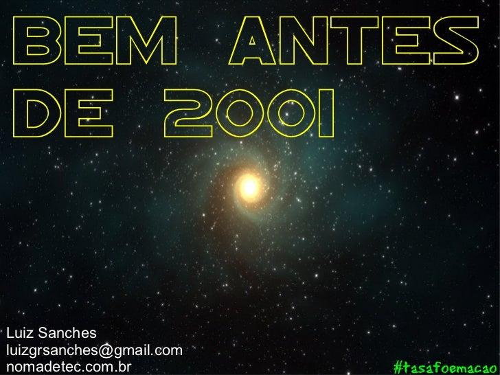 Bem antesde 2001Luiz Sanchesluizgrsanches@gmail.comnomadetec.com.br          #tasafoemacao