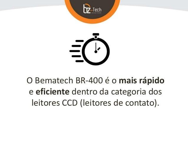O Bematech BR-400 é o mais rápido e eficiente dentro da categoria dos leitores CCD (leitores de contato).