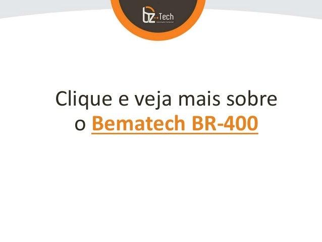 Clique e veja mais sobre o Bematech BR-400