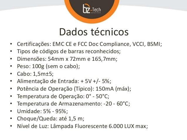 Dados técnicos • Certificações: EMC CE e FCC Doc Compliance, VCCI, BSMI; • Tipos de códigos de barras reconhecidos; • Dime...