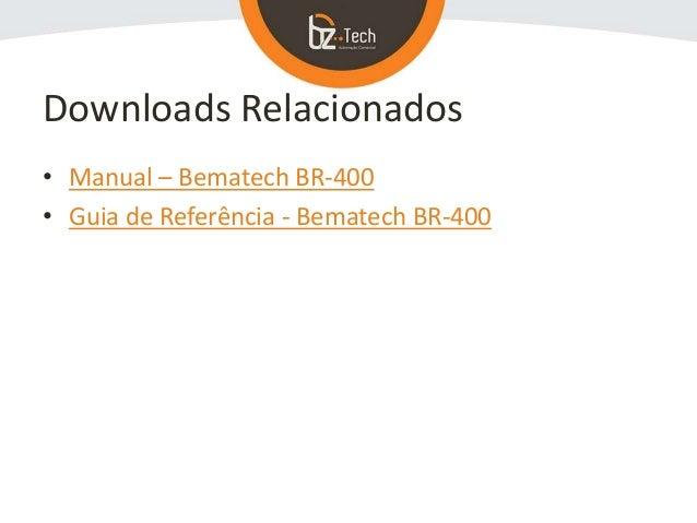 Downloads Relacionados • Manual – Bematech BR-400 • Guia de Referência - Bematech BR-400