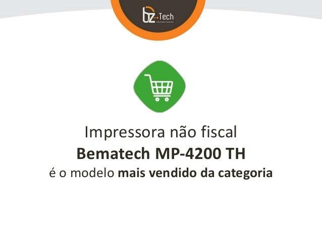 Impressora não fiscal Bematech MP-4200 TH é o modelo mais vendido da categoria