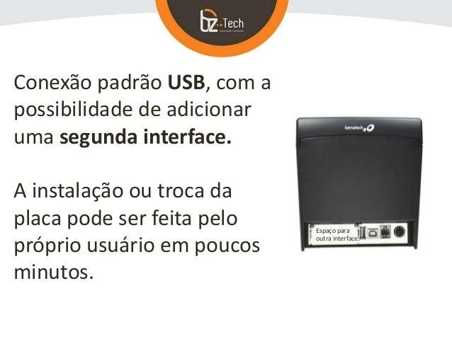 Conexão padrão USB, com a possibilidade de adicionar uma segunda interface. A instalação ou troca da placa pode ser feita ...