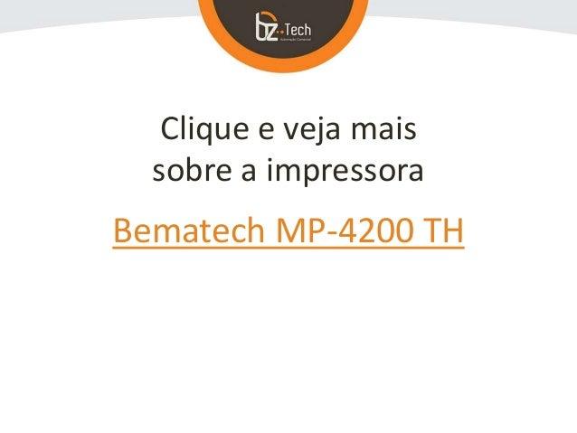 Clique e veja mais sobre a impressora Bematech MP-4200 TH
