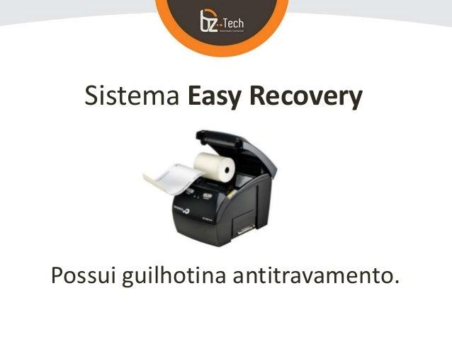 Sistema Easy Recovery Possui guilhotina antitravamento.