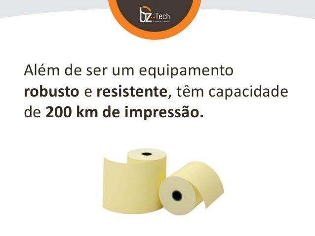 Além de ser um equipamento robusto e resistente, têm capacidade de 200 km de impressão.