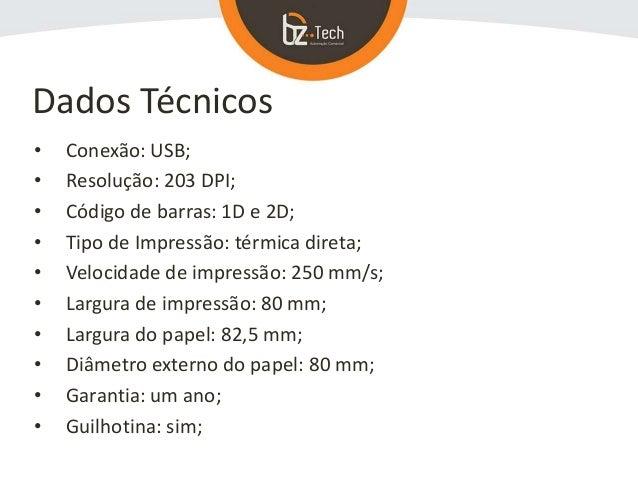 • Conexão: USB; • Resolução: 203 DPI; • Código de barras: 1D e 2D; • Tipo de Impressão: térmica direta; • Velocidade de im...