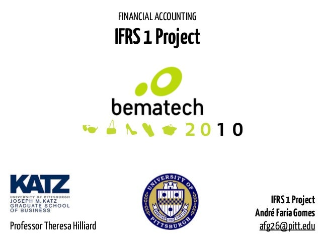 IFRS1Project AndréFariaGomes afg26@pitt.edu FINANCIAL ACCOUNTING IFRS1Project Professor Theresa Hilliard