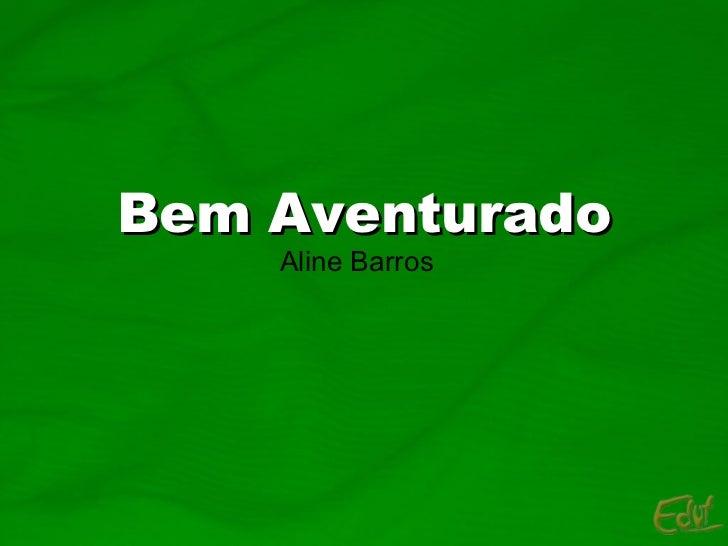 Bem Aventurado Aline Barros