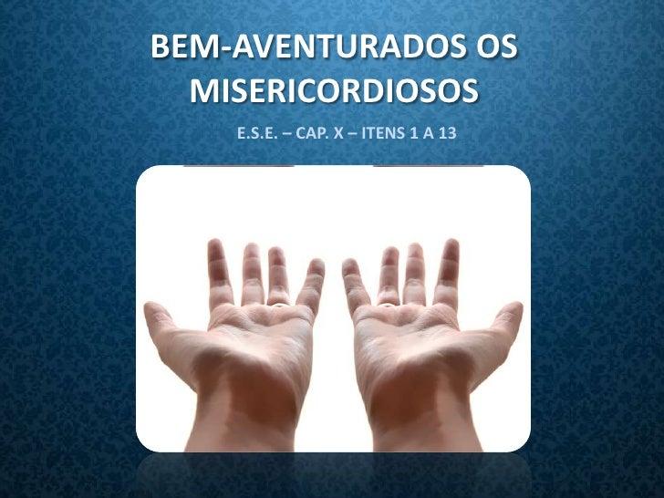 BEM-AVENTURADOS OS  MISERICORDIOSOS    E.S.E. – CAP. X – ITENS 1 A 13