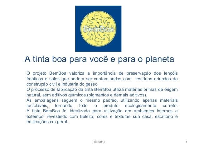 A tinta boa para você e para o planeta BemBoa 1 O projeto BemBoa valoriza a importância de preservação dos lençóis freátic...