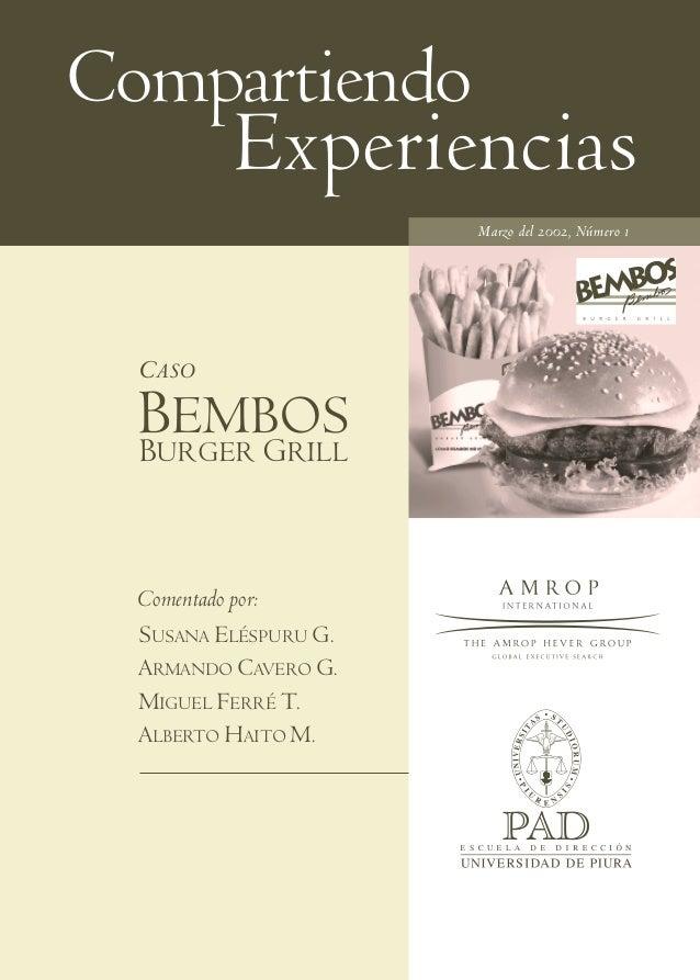 Compartiendo Experiencias CASO Marzo del 2002, Número 1 BEMBOS BURGER GRILL Comentado por: SUSANA ELÉSPURU G. ARMANDO CAVE...