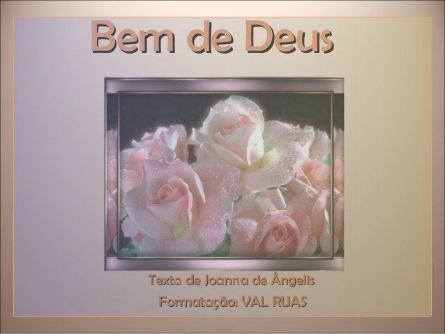 Bem de DeusBem de Deus Texto de Joanna de ÂngelisTexto de Joanna de Ângelis Formatação: VAL RUASFormatação: VAL RUAS