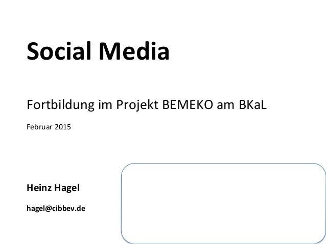 Social  Media            Fortbildung  im  Projekt  BEMEKO  am  BKaL      Februar  2015     ...