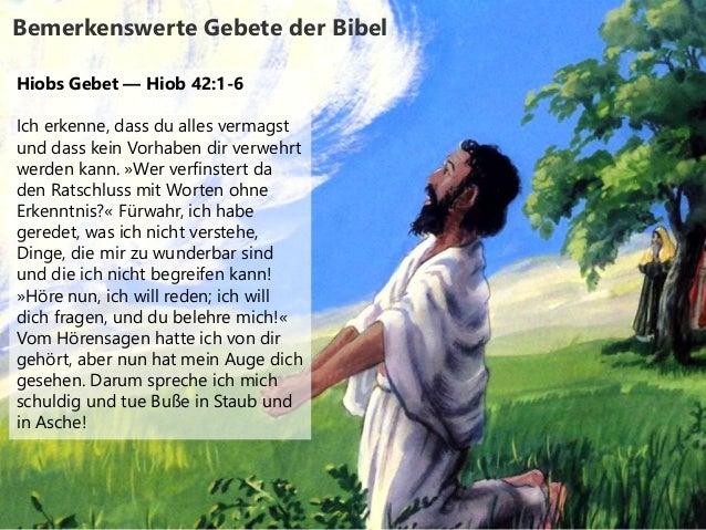 Bemerkenswerte Gebete der Bibel Hiobs Gebet — Hiob 42:1-6 Ich erkenne, dass du alles vermagst und dass kein Vorhaben dir v...