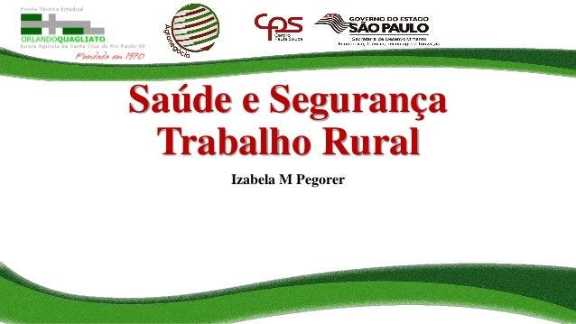 Saúde e Segurança Trabalho Rural Izabela M Pegorer