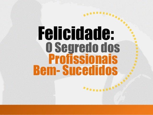 Felicidade: O Segredo dos Profissionais Bem- Sucedidos