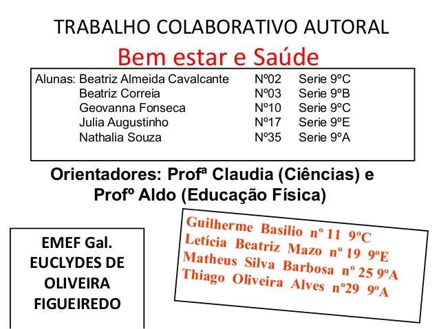 TRABALHO COLABORATIVO AUTORAL  Bem estar e Saúde  Alunas: Beatriz Almeida Cavalcante Nº02 Serie 9ºC  Beatriz Correia Nº03 ...