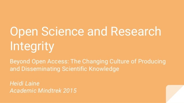 Open Science and Research Integrity Beyond Open Access: The Changing Culture of Producing and Disseminating Scientific Kno...