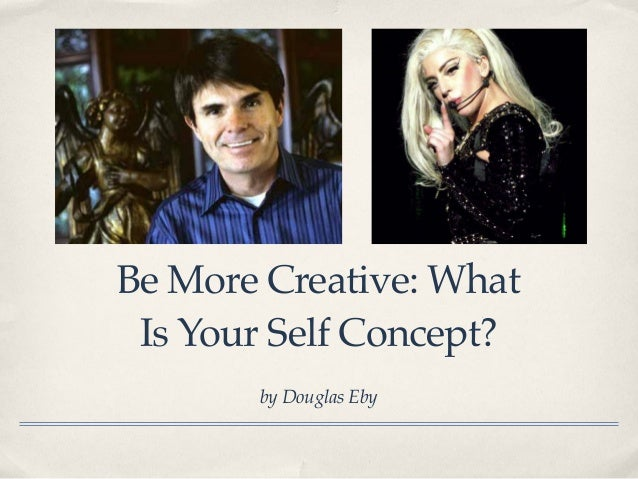 Be More Creative: What Is Your Self Concept? by Douglas Eby