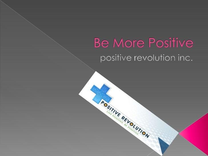Be More Positive<br />positive revolution inc.<br />