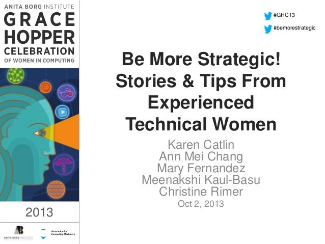 #GHC13 #bemorestrategic  Be More Strategic! Stories & Tips From Experienced Technical Women  1:17 PM  Karen Catlin Ann Mei...