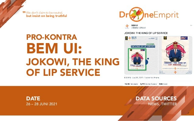 PRO-KONTRA BEM UI: JOKOWI, THE KING OF LIP SERVICE DATE 26 – 28 JUNI 2021 DATA SOURCES NEWS, TWITTER We don't claim to be ...