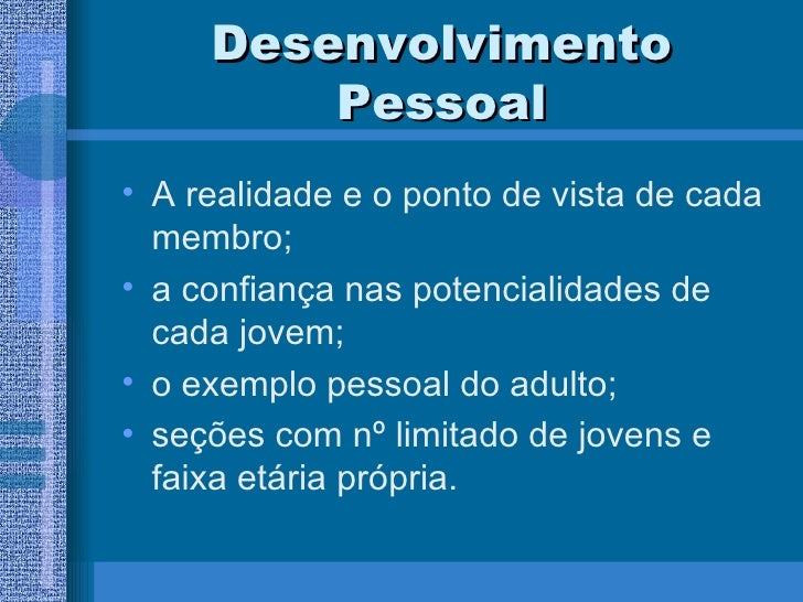 Desenvolvimento Pessoal <ul><li>A realidade e o ponto de vista de cada membro; </li></ul><ul><li>a confiança nas potencial...