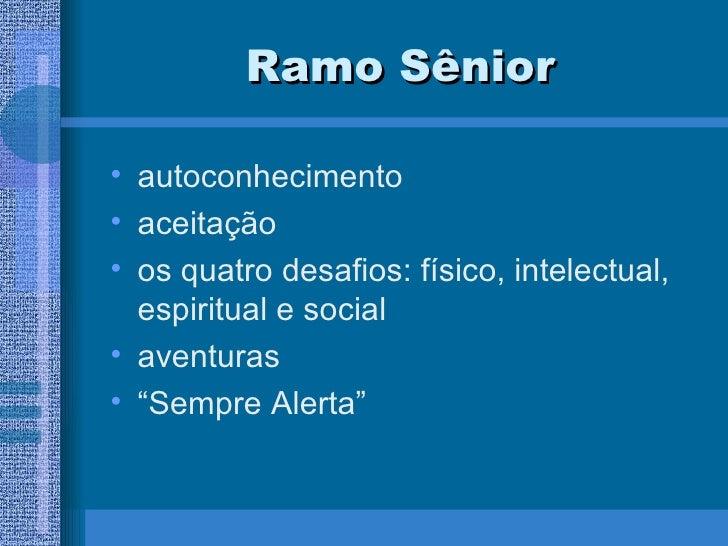 Ramo Sênior <ul><li>autoconhecimento </li></ul><ul><li>aceitação </li></ul><ul><li>os quatro desafios: físico, intelectual...