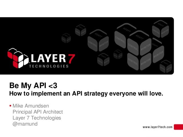 Be My API <3How to implement an API strategy everyone will love. Mike Amundsen  Principal API Architect  Layer 7 Technolo...