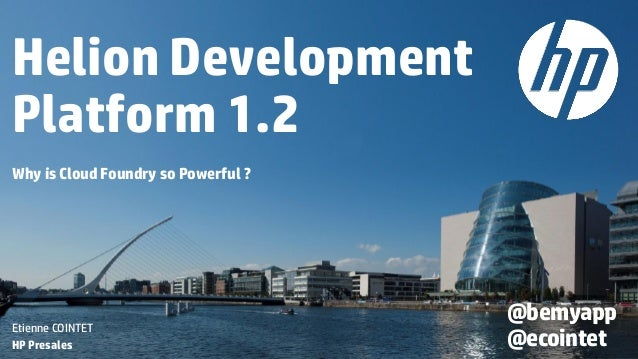 Helion Development Platform 1.2 Why is Cloud Foundry so Powerful ? Etienne COINTET HP Presales @bemyapp @ecointet